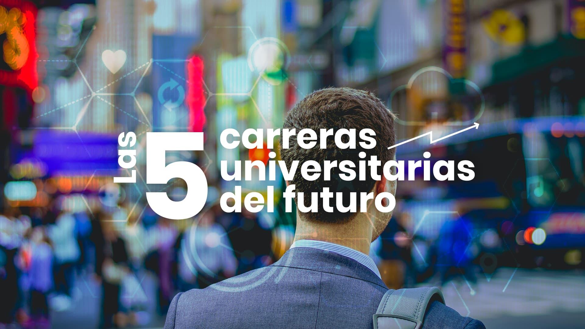 Descubre cuáles son las 5 carreras universitarias del futuro